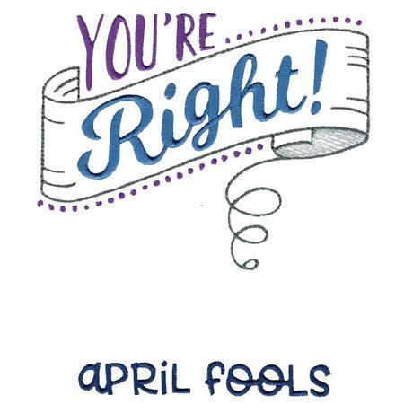 You're Right April Fools