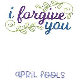 I Forgive You April Fools