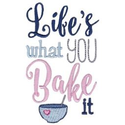 Lifes What You Bake It