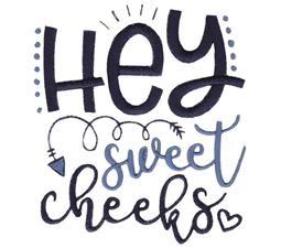 Hey Sweet Cheeks