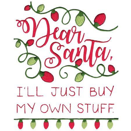 Dear Santa I'll Just Buy My Own Stuff