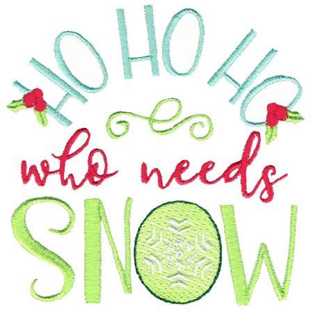 Ho Ho Ho Who Needs Snow
