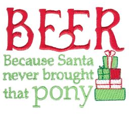 Beer Because Santa Never Brought That Pony