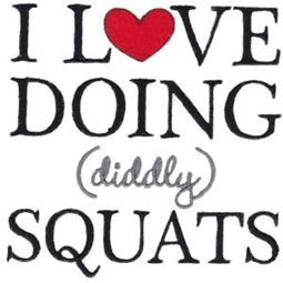 I Love Doing Diddly Squats