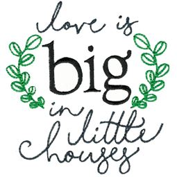 Love Is Big In Little Houses