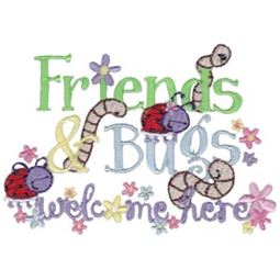 Friends And Bugs Welcome Here
