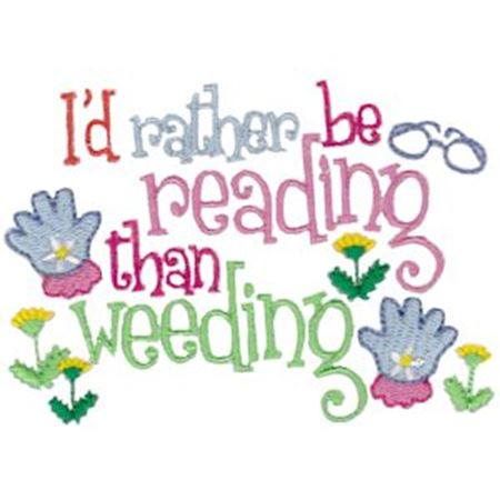 I'd Rather Be Reading Than Weeding