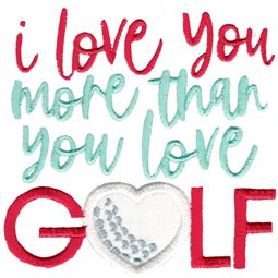 I Love You More Than You Love Golf