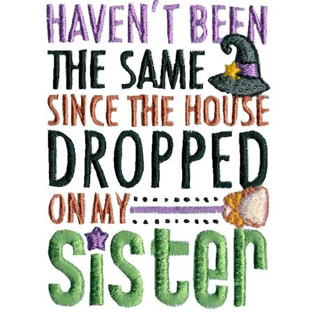 Haven't Been The Same Since The House Dropped On My Sister