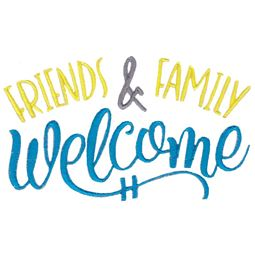 Friends and Family Welcome