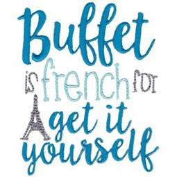 Buffet is French For Get It Yourself
