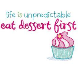 Life Is Unpredicatble Eat Dessert First