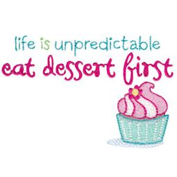 Life Is Unpredicatble Eat Dessert First