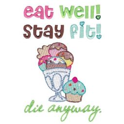 Eat Well Stay Fit Die Anyway
