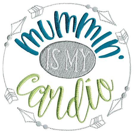 Mummin' Is My Cardio