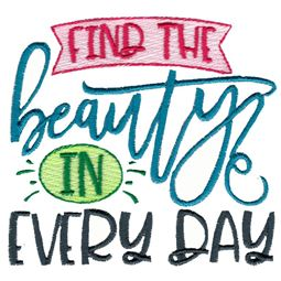 Find The Beauty In Every Day