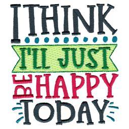 I Think I Will Just Be Happy Today
