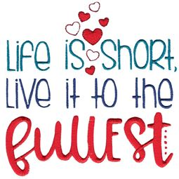 Life Is Short Live It To The Fullest