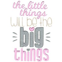 The Little Things Will Be The Big Things