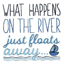 What Happens On The River Just Floats Away