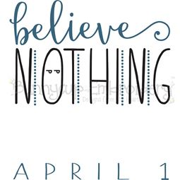 Believe Nothing April 1 SVG