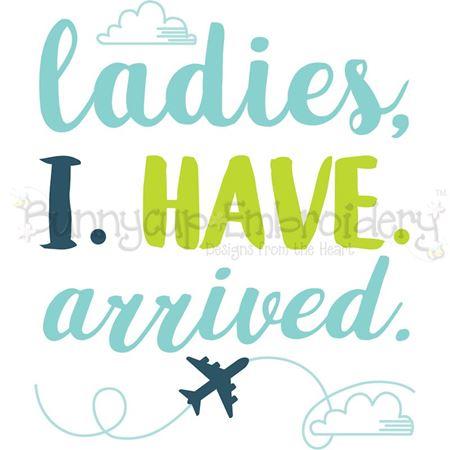 Ladies I Have Arrived SVG