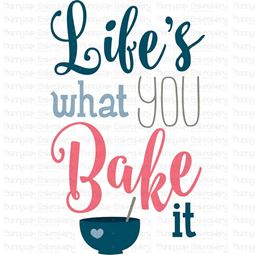 Lifes What You Bake It SVG