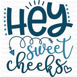 Hey Sweet Cheeks SVG