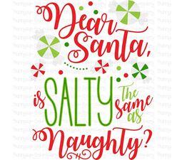 Dear Santa Is Salty The Same As Naughty SVG