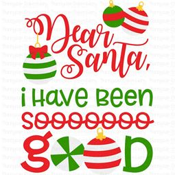 Dear Santa I Have Been So Good SVG