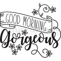 Good Morning Gorgeous SVG