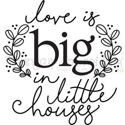Love Is Big In Little Houses SVG