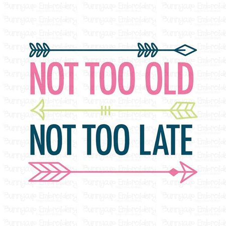 Not Too Old Not Too Late SVG
