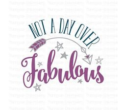 Not A Day Over Fabulous SVG