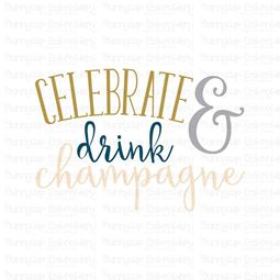 Celebrate And Drink Champagne SVG