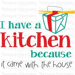 I Have A Kitchen Because It Came With The House SVG