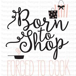 Born To Shop Forced To Cook SVG