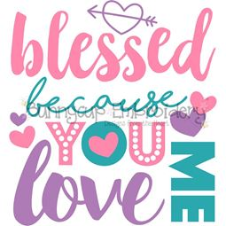 Blessed Because You Love Me SVG
