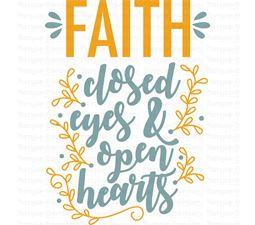 Faith Close Eyes And Open Hearts SVG