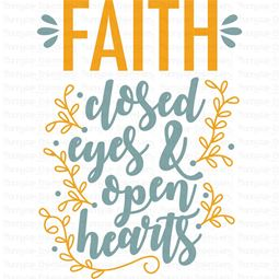 Faith Close Eyes And Open Hearts SVG