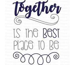 Together Is The Best Place To Be SVG