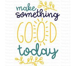 Make Something Good Today SVG