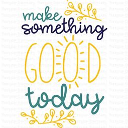 Make Something Good Today SVG