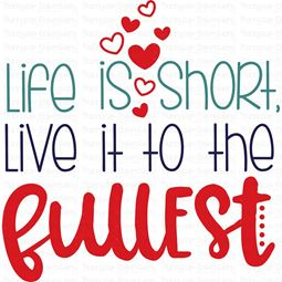 Life Is Short Live It To The Fullest SVG