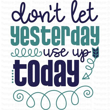 Don't Let Yesterday Use Up Today SVG