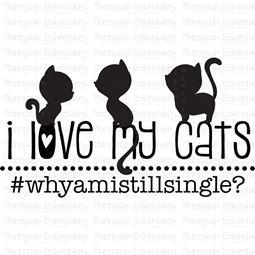 I Love My Cats Why Am I Still Single SVG
