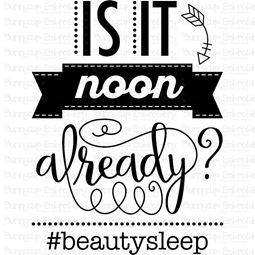 Is It Noon Already Beauty Sleep SVG