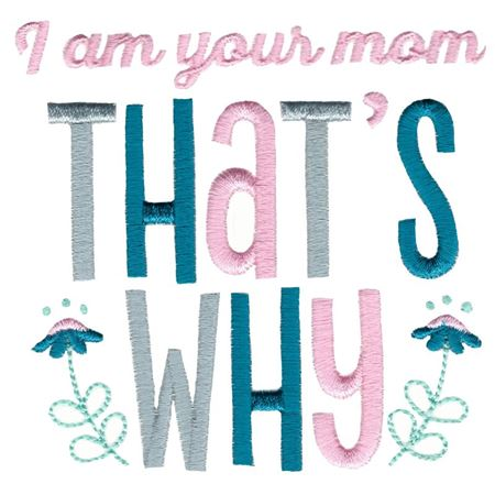 I Am Your Mom That's Why