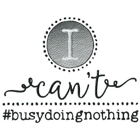I Can't Busy Doing Nothing