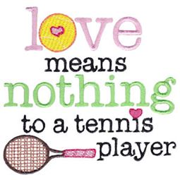 Love Means Nothing To A Tennis Player